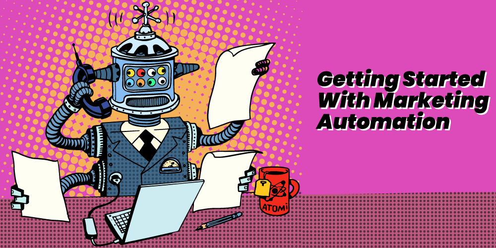 Getting Started With Marketing Automation Isn't As Hard as You Think
